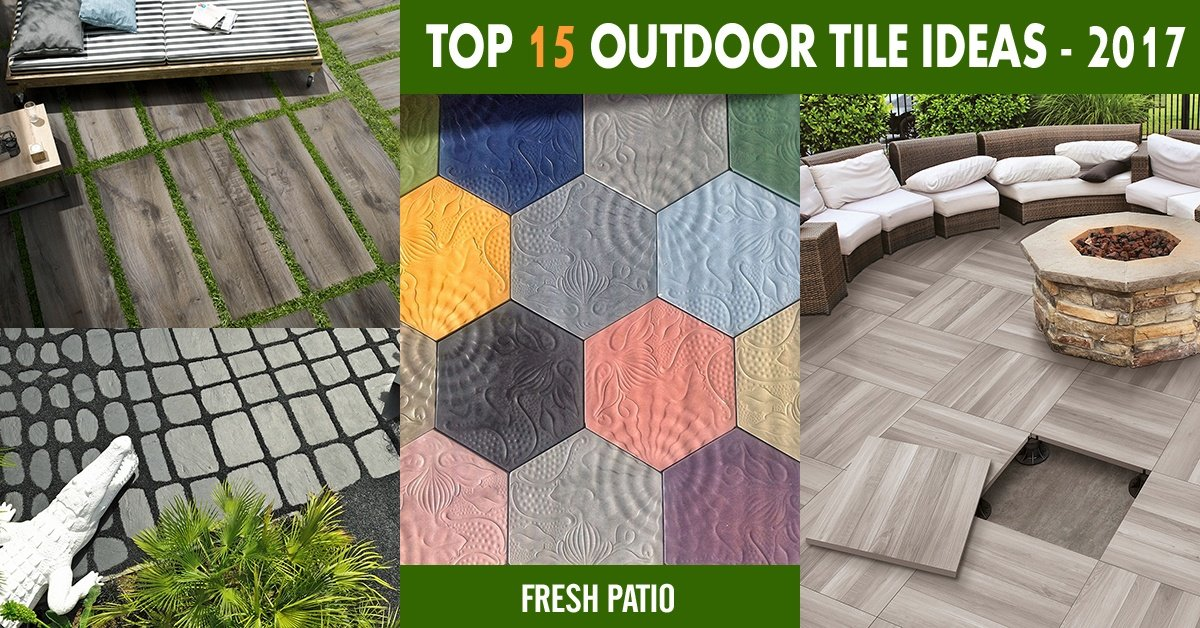 Top 15 Outdoor Tile Ideas Trends For 2016 2017