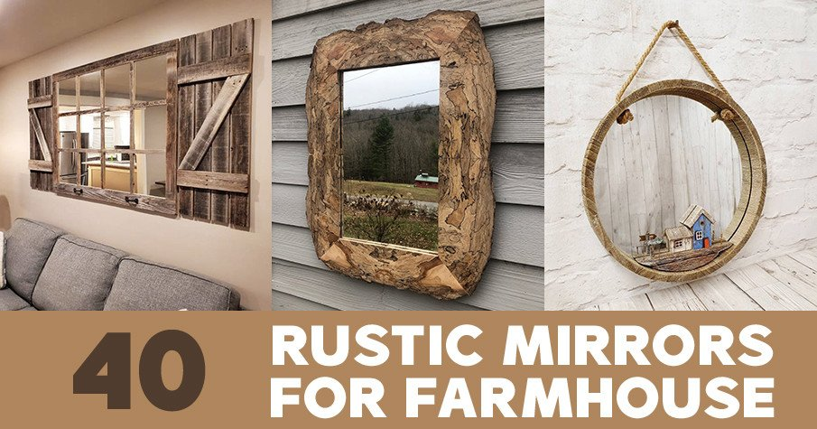 40 Rustic Mirrors for a farmhouse style decor